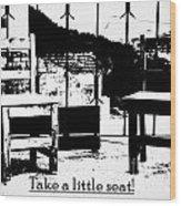 Take A Little Seat Wood Print
