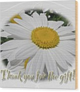 Thank You For The Gift Greeting Card - White Daisy Wood Print