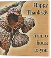 Thanksgiving Card - Where Acorns Come From Wood Print