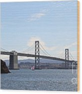 The Bay Bridge And The San Francisco Skyline Viewed From Treasure Island . 7d7778 Wood Print by Wingsdomain Art and Photography