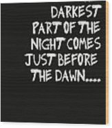 The Darkest Part Of The Night Wood Print