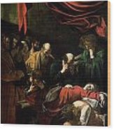 The Death Of The Virgin Wood Print by Caravaggio