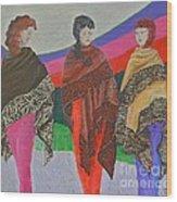 Three Women Wood Print