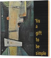Tis A Gift To Be Simple Poster Wood Print