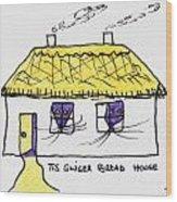 Tis Gingerbread House Wood Print