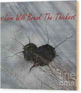 True Love Will Break The Thickest Ice Wood Print