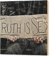 Truth Is Sexy Wood Print