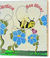 Valentine Bee Mine Wood Print