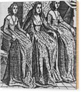 Venetian Women, C1600 Wood Print