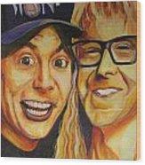 Wayne And Garth Wood Print