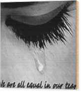 We Are All Equal In Our Tears Wood Print