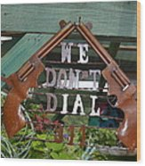 We Do Not Dial 911 Wood Print