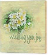 Wedding Wishing You Joy Greeting Card - Wildflower Multiflora Roses Wood Print