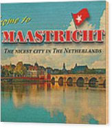 Welcome To Maastricht Wood Print by Nop Briex
