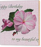 Wife Birthday Greeting Card - Pink Impatiens Blossom Wood Print