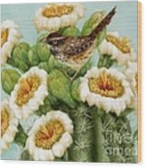 Wren And Saguaro Blossoms  Wood Print