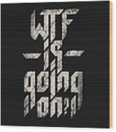 Wtf Is Going On Wood Print