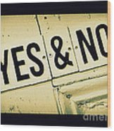 Yes And No Wood Print