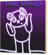 Free Shrugs  Wood Print