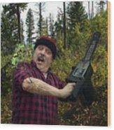 I Am A Lumberjack I Am Ok Wood Print