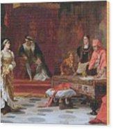 Katherine Of Aragon Denounced Before King Henry  Wood Print