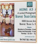 Aging As Art Exhibit Wood Print