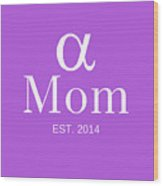 Alpha Mom Wood Print