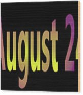 August 24 Wood Print