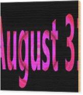 August 31 Wood Print