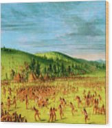 Ball-play Of The Choctaw--ball Up Wood Print