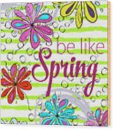 Be Like Spring Wood Print