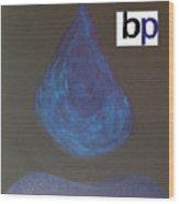 Bp Oily Tear Wood Print