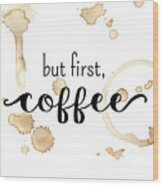 But First Coffee Wood Print