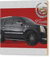 Cadillac Escalade With 3 D Badge  Wood Print