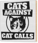 Cats Against Cat Calls Wood Print