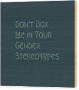 Don't Box Me In Your Gender Sterotypes Wood Print