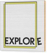 Explore Wood Print