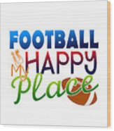 Football Is My Happy Place Wood Print