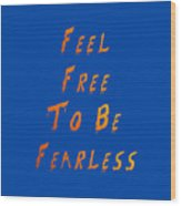 Free To Be Fearless Wood Print