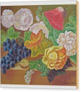 Fruits And Flowers  II. 2006 Wood Print