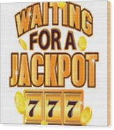 Gambler Waiting For A Jackpot 777 Gambling Fun Wood Print