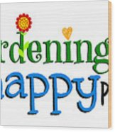Gardening Is My Happy Place Wood Print
