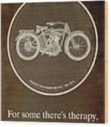 Harley Davidson Model 10b 1914 For Some There's Therapy, For The Rest Of Us There's Motorcycles Wood Print