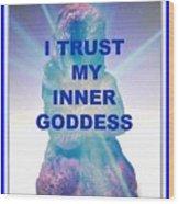 I Trust My Inner Goddess Wood Print