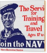 Join The Navy - The Service For Training And Travel Wood Print