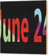 June 24 Wood Print