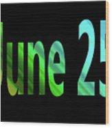 June 25 Wood Print