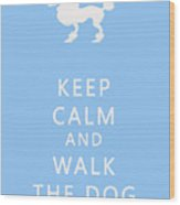 Keep Calm And Walk The Dog Wood Print by Georgia Fowler