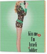 Kiss Me Im Israeli Soldier Wood Print