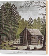 Log Cabin, 1826 Wood Print